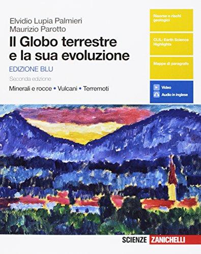 Il Globo terreste e la sua evoluzione. Minerali e rocce, vulcani, terremoti. Con Earth sciences in english. Con interactive e. Con Contenuto digitale (fornito elettronicamente)