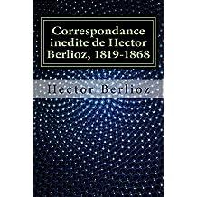 Correspondance inedite de Hector Berlioz, 1819-1868