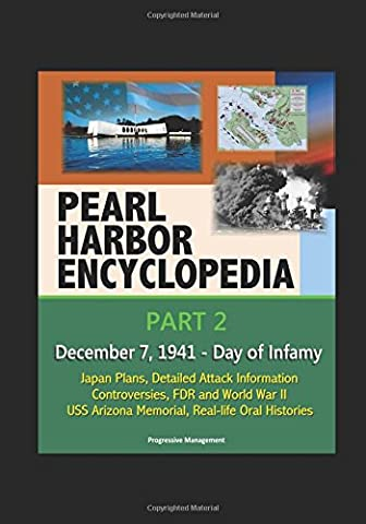 Pearl Harbor Encyclopedia - Part 2: December 7, 1941 - Day of Infamy, Japan Plans, Detailed Attack Information, Controversies, FDR and World War II, USS Arizona Memorial, Real-life Oral