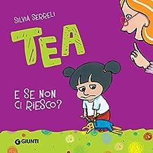 Tea. E se non ci riesco? (Italian Edition)