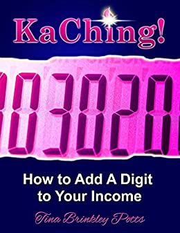 KaChing!: How To Add A Digit To Your Income (English Edition) von [Potts, Tina Brinkley]
