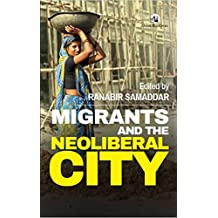 Migrants and the Neoliberal City
