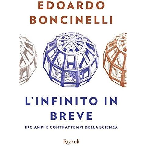 L'infinito in breve: Un libro arguto, audace, spiazzante sulle grandi questioni della scienza e le piccole curiosità della vita di ogni giorno.