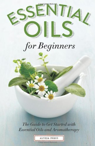 Essential Oils for Beginners: The Guide to Get Started with Essential Oils and Aromatherapy by Althea Press (2013) Paperback