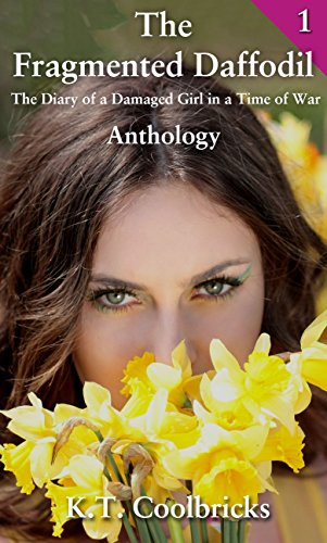 The Fragmented Daffodil - The Diary of a Damaged Girl in a Time of War: Anthology 1 (The Fragmented Daffodil Anthology) (English Edition) Daffodil Girl