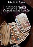 Tarocchi pratici: Curiosità, misteri, tecniche (Gli Ebook del Mistero Vol. 3)