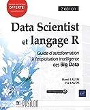 Data Scientist et langage R - Guide d'autoformation à l'exploitation intelligente des Big Data (2e édition)