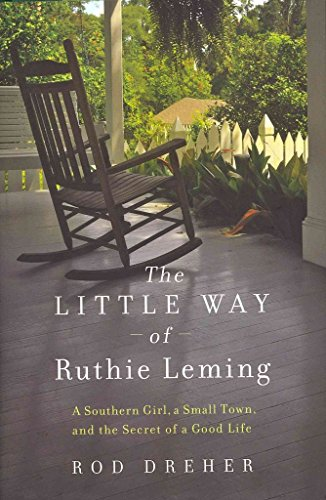 [The Little Way of Ruthie Leming: A Southern Girl, a Small Town, and the Secret of a Good Life] (By: Rod Dreher) [published: April, 2013]