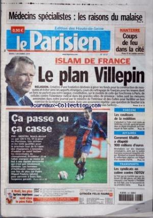 parisien-le-no-18737-du-07-12-2004-medecins-specialistes-les-raisons-du-malaise-nanterre-coups-de-feu-dans-la-cite-islam-de-france-le-plan-villepin-religion-ca-passe-ou-ca-casse-psg-moscou-forcene-les-coulisses-de-la-reddition-affaires-comment-khalifa-a-dilapide-900-millions-d-39-euro-transports-les-syndicats-en-colere-contre-l-39-idtgv