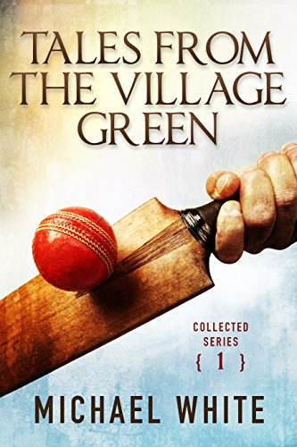 Tales from the Village Green - Collected Series (Volume 1) (English Edition) por Michael White