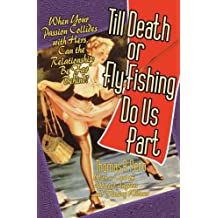 Till Death or Fly Fishing Do Us Part
