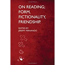 On Reading: Form, Fictionality, Friendship (2012-04-01)