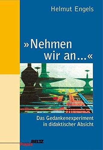 »Nehmen wir an ...«: Das Gedankenexperiment in didaktischer Absicht (Philosophie und Ethik unterrichten, Band 2)