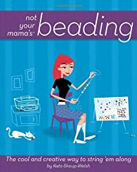 Not Your Mama's Beading: The Cool and Creative Way to String 'Em Along (Not Your Mama's Craft Books) by Kate Shoup (2006-09-01)
