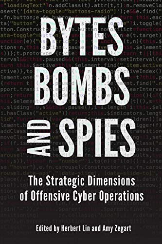Bytes, Bombs, and Spies: The Strategic Dimensions of Offensive Cyber Operations (English Edition)