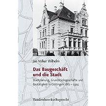 Das Baugeschäft und die Stadt (Studien zur Geschichte der Stadt Göttingen, Band 24)