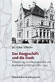 Das Baugeschaft Und Die Stadt: Stadtplanung, Grundst Cksgeschafte Und Bautatigkeit in...