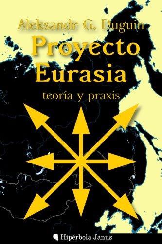 Proyecto Eurasia: Teoría y praxis por Aleksandr Duguin
