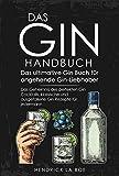 DAS GIN HANDBUCH - Das ultimative Gin Buch für angehende Gin-Liebhaber - Das Geheimnis der perfekten Gin Cocktails, klassische und ausgefallene Gin Rezepte für jedermann (Gin Cocktails Rezepte)