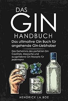 das-gin-handbuch-das-ultimative-gin-buch-fr-angehende-gin-liebhaber-das-geheimnis-der-perfekten-gin-cocktails-klassische-und-ausgefallene-gin-rezepte-fr-jedermann-gin-cocktains-rezepte
