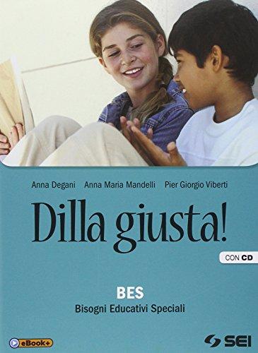 Dilla giusta! BES Bisgoni educativi speciali. Per la Scuola media. Con CD