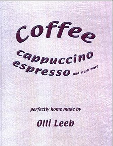 Espresso and much more: perfectly home made by Olli Leeb (Olli Leebs Kochbücher) ()