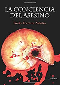 La conciencia del asesino par Gorka Eceolaza Zabalza