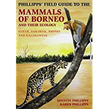Phillipps' Guide to the Mammals of Borneo and Their Ecology (Phillipps Field Guide)
