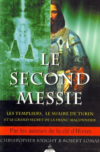 Le Second Messie : Les Templiers, le suaire de Turin et le grand secret de la Franc-maonnerie