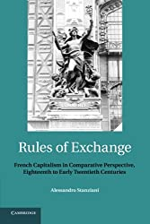 Rules of Exchange: French Capitalism In Comparative Perspective, Eighteenth To Early Twentieth Centuries