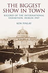 The Biggest Show in Town: Record of the International Exhibition, Dublin 1907