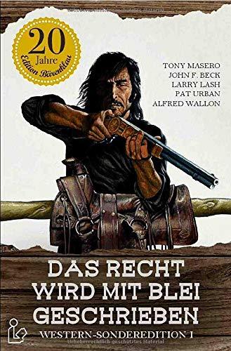 DAS RECHT WIRD MIT BLEI GESCHRIEBEN: Fünf Western-Romane in einem Band!