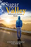 Sugar Valley: Hollywood's Darkest Secret by Stephen Andrew Salamon