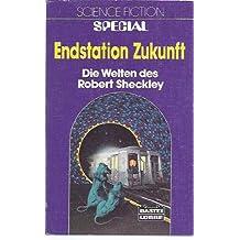 Endstation Zukunft. Die Welten des Robert Sheckley