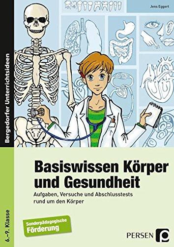 Basiswissen Körper und Gesundheit: Aufgaben, Versuche und Abschlusstest rund um den Körper (6. bis 9. Klasse)