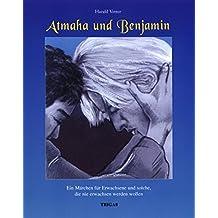 Atmaha und Benjamin: Ein Märchen für Erwachsene und solche, die nie erwachsen werden wollen