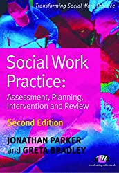 Social Work Practice: Assessment, Planning, Intervention and Review (Transforming Social Work Practice Series)