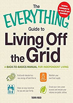 The Everything Guide to Living Off the Grid: A back-to-basics manual for independent living (Everything®) by [Reid, Terri]