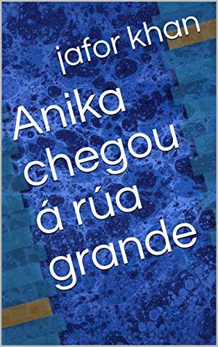 Anika chegou á rúa grande (Galician Edition) por jafor khan