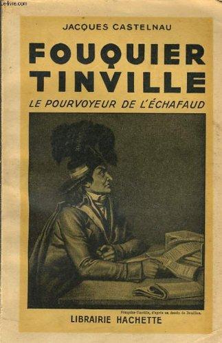 Fouquier Tinville : Le pourvoyeur de l'chafaud