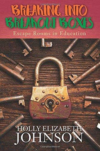 Breaking Into Breakout Boxes: Escape Rooms in Education por Holly Elizabeth Johnson