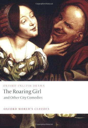The Roaring Girl and Other City Comedies (Oxford World's Classics) by Thomas Dekker (2008-06-12)