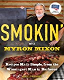 Smokin' with Myron Mixon: Backyard 'Cue Made Simple from the Winningest Man in Barbecue: Recipes Made Simple, from the Winningest Man in BarbecueWinningest Man in Barbecue