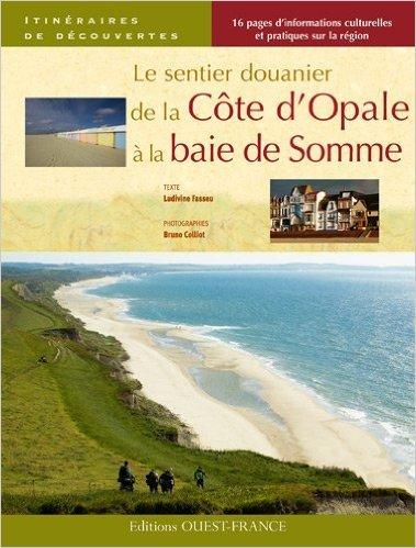 Le sentier douanier de la Cte d'Opale  la baie de Somme de Ludivine Fasseu,Bruno Colliot (Photographies) ( 17 mai 2011 )