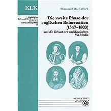 Die zweite Phase der englischen Reformation (1547-1603) und die Geburt der anglikanischen Via Media (Katholisches Leben und Kirchenreform im Zeitalter der Glaubensspaltung)