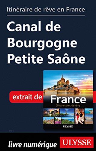 Descargar Libro Itinéraire de rêve en France - Canal de Bourgogne Petite Saône de Collectif