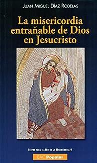 La misericordia entrañable de Dios en Jesucristo par  Juan Miguel Días Rodelas