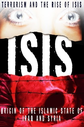 Isis: Terrorism and the Rise of ISIS in Iraq and Syria by CJ Knight (2014-11-25)