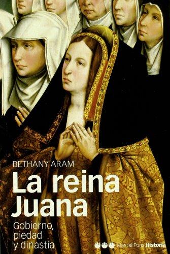 La Reina Juana. Gobierno, Piedad Y Dinastía (Memorias y Biografías) por Bethany Aram