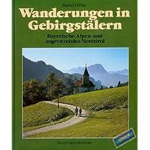Wanderungen in Gebirgstälern. Bayerische Alpen und angrenzendes Nordtirol
